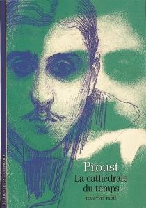 Proust, la cathédrale du temps - Jean-YvesTadié