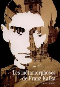 Les métamorphoses de Kafka - ClaudeThiébaut