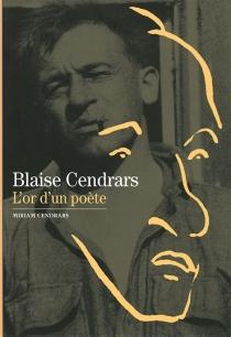 Blaise Cendrars : l'or d'un poète - MiriamCendrars
