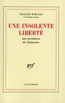 Une insolente liberté : les aventures de Casanova - FélicienMarceau