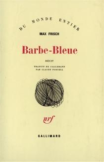 Barbe-Bleue : récit - MaxFrisch