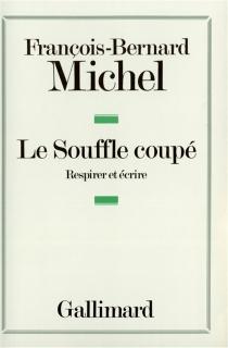 Le Souffle coupé : respirer et écrire - François-BernardMichel