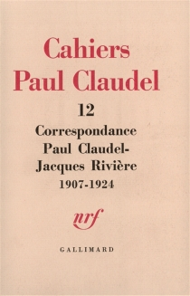 Correspondance Paul Claudel-Jacques Rivière : 1907-1924 - Paul Claudel