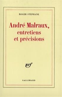 André Malraux, entretiens et précisions - AndréMalraux