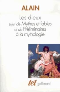 Les Dieux| Préliminaire à la mythologie| Mythes et fables - Alain