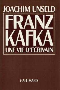 Franz Kafka, une vie d'écrivain : histoire de ses publications - JoachimUnseld