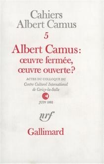 Albert Camus, œuvre fermée, œuvre ouverte ? - Centre culturel international . Colloque (1982-06-18 / 1982-06-28)