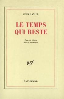 Le temps qui reste : essai d'autobiographie professionnelle - JeanDaniel