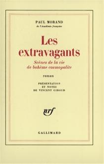 Les Extravagants : scènes de la vie de bohème cosmopolite - PaulMorand