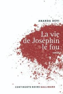 La vie de Joséphin le fou - Ananda DeviNirsimloo