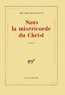 Sans la miséricorde du Christ - HectorBianciotti