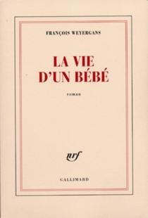 La vie d'un bébé - FrançoisWeyergans