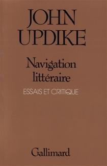 Navigation littéraire : essais et critique - JohnUpdike