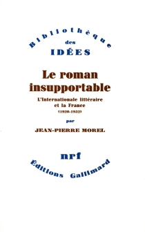 Le roman insupportable : l'Internationale littéraire et la France : 1920-1932 - Jean-Pierre Morel