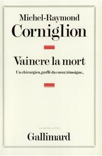 Vaincre la mort : un chirurgien, greffé du coeur, témoigne - Michel-RaymondCorniglion