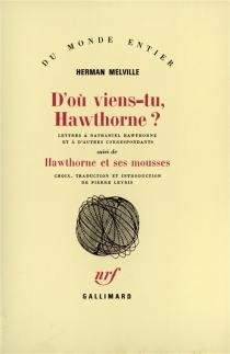 D'où viens-tu, Hawthorne ? : lettres à Nathaniel Hawthorne et à d'autres correspondants  Hawthorne et ses mousses  Notes pour une vie de Herman Melville - HermanMelville
