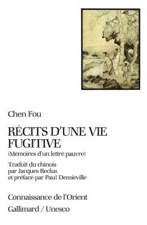 Récits d'une vie fugitive : mémoires d'un lettré pauvre - FuShen