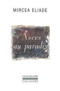 Noces au paradis - MirceaEliade