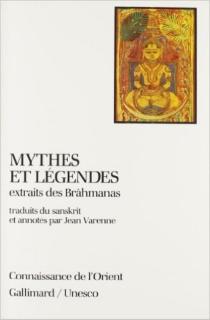 Mythes et légendes extraits des Brâhmanas -