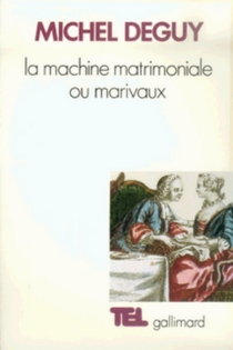 La Machine matrimoniale ou Marivaux - MichelDeguy