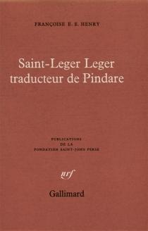 Saint-Léger Léger traducteur de Pindare - Françoise E. E.Henry
