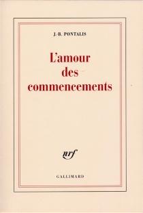 L'Amour des commencements - Jean-BertrandPontalis