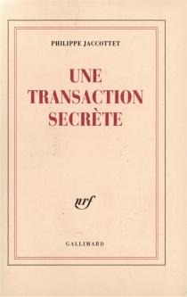Une transaction secrète : lectures de poésie - PhilippeJaccottet