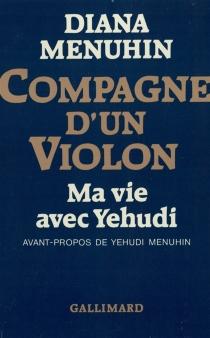 Compagne d'un violon : ma vie avec Yehudi - DianaMenuhin
