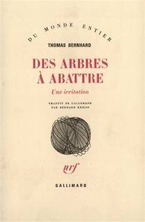 Des arbres à abattre : une irritation - ThomasBernhard