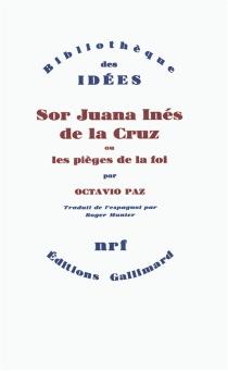 Sor Juana Inés de la Cruz ou les Pièges de la foi - OctavioPaz