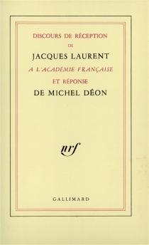 Discours de réception de Jacques Laurent à l'Académie française et réponse de Michel Déon - MichelDéon