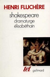 Shakespeare, dramaturge élisabéthain - HenriFluchère
