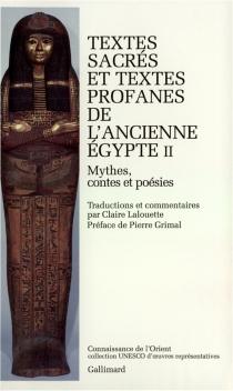 Textes sacrés et textes profanes de l'Ancienne Egypte| traduit par de l'égyptien Claire Lalouette -