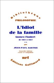 L'idiot de la famille : Gustave Flaubert de 1821 à 1857 - Jean-PaulSartre