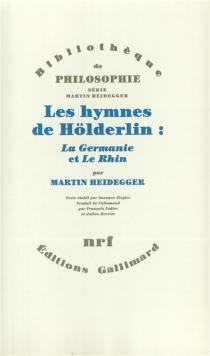 Les Hymnes de Hölderlin : La Germanie et Le Rhin - MartinHeidegger
