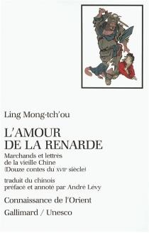 L'amour de la renarde : marchands et lettrés de la vieille Chine (douze contes du XVIIe siècle) - Ling Mong-Tch'ou