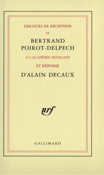 Discours de réception de Bertrand Poirot-Delpech à l'Académie française et réponse d'Alain Decaux - AlainDecaux