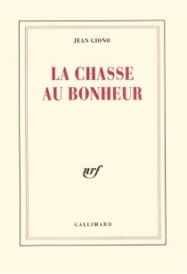 La Chasse au bonheur - JeanGiono