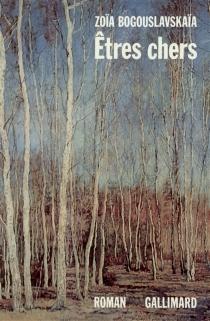 Etres chers - ZoïaBogouslavskaïa