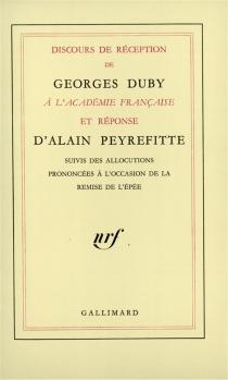 Discours de réception de Georges Duby à l'Académie française et réponses d'Alain Peyrefitte| Allocutions prononcées à l'occasion de la remise de l'épée - GeorgesDuby