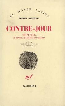 Contre-jour : triptyque d'après Pierre Bonnard - GabrielJosipovici