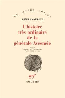 L'Histoire très ordinaire de la générale Ascencio - ÁngelesMastretta