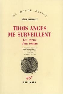 Trois anges me surveillent : les aveux d'un roman - PéterEsterhazy