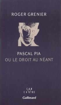Pascal Pia ou le Droit au néant - RogerGrenier