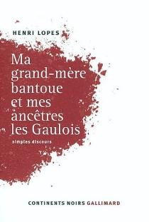 Ma grand-mère bantoue et mes ancêtres les Gaulois : simples discours - HenriLopes
