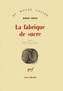 La fabrique de sucre - RobertCarter