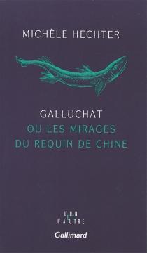 Galluchat ou les Mirages du requin de Chine - MichèleHechter