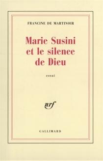 Marie Susini ou le Silence de Dieu - Francine deMartinoir
