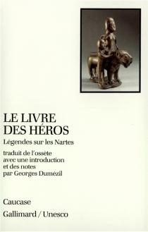 Le Livre des héros : légendes sur les Nartes -