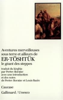Aventures merveilleuses sous terre et ailleurs de Er-Töshtük, le géant des steppes -